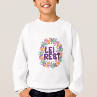 Lei And Rest Sweatshirt