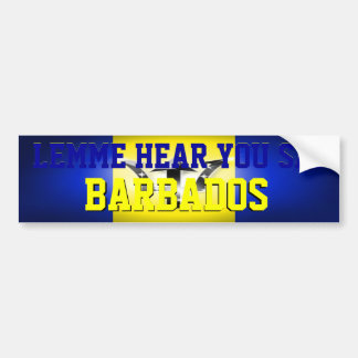 Lemme Hear You Say Barbados Bumper Sticker