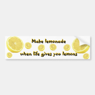 Lemonade - when life gives you lemons bumper sticker