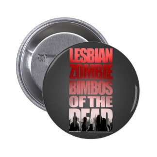 Lesbian Zombie Bimbos Of The Dead Button