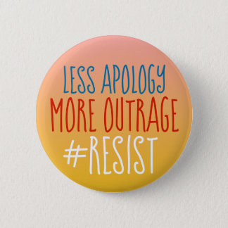 Less Apology More Outrage Round Button