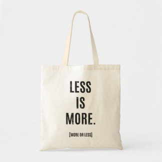 LESS IS MORE [MORE OR LESS] TOTE BAG