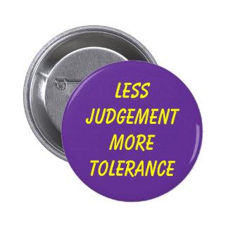 LESS JUDGEMENT MORE TOLERANCE 6 CM ROUND BADGE