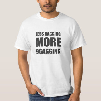 Less nagging, more 9gagging tee and friends