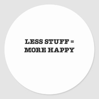 Less Stuff = More Happy Round Stickers