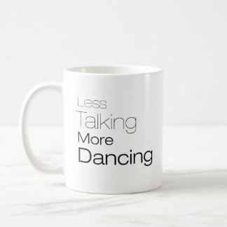 Less Talking More Dancing Coffee Mug