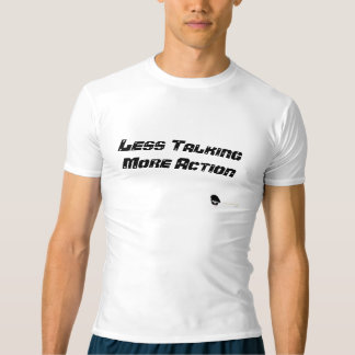 Less Talking T-Shirt