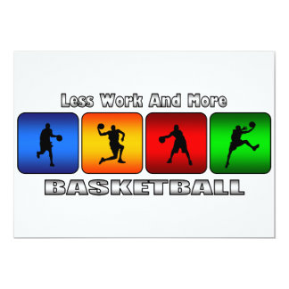 Less Work And More Basketball 13 Cm X 18 Cm Invitation Card