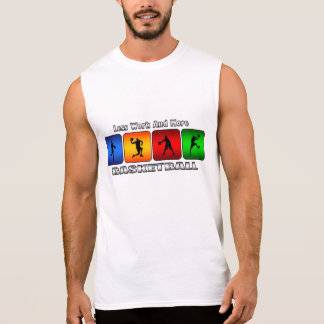 Less Work And More Basketball Sleeveless Shirt