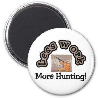Less work, more hunting t-shirts and gifts. 6 cm round magnet