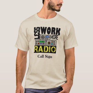 Less Work, More Radio T-shirt  Customize Call Sign