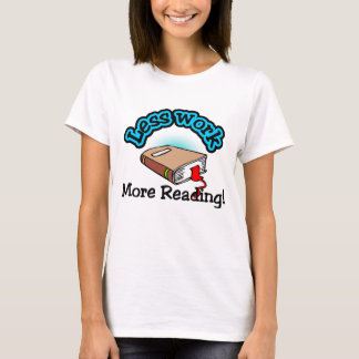 Less Work, More Reading T-shirts and Gifts.