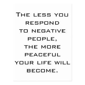 Less you respond to negative people BW postcard