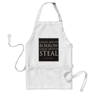 Lesser Artists Borrow, Great Artists Steal Adult Apron