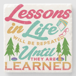 Lessons in Life Will Be Repeated Until Learned Stone Coaster