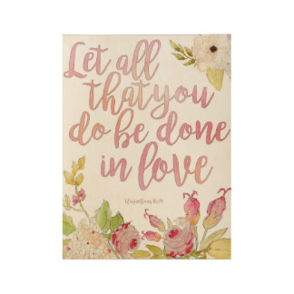 Let All That You Do Be Done In Love Wood Poster