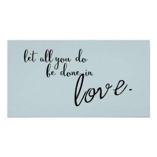 Let All You Do Be Done In Love Quote Poster