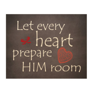 Let Every Heart Prepare Him Room Wood Prints