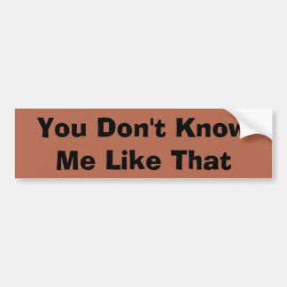 Let Every Know How You Feel! Bumper Stickers