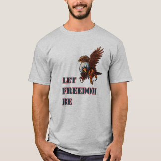 Let Freedom Be July 4th T-Shirt