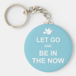 Let go and be in the now - Spiritual quote - Blue Basic Round Button Key Ring