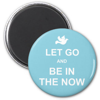 Let go and be in the now - Spiritual quote - Blue 6 Cm Round Magnet