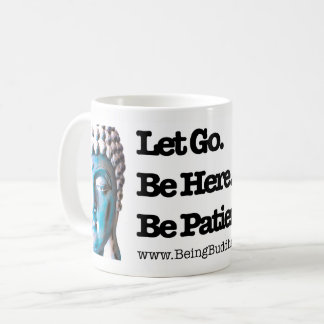 Let Go. Be Here. Be Patient. Coffee Mug