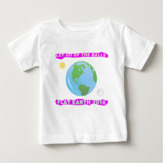 Let Go of the Balls - Flat Earth 2016 Baby T-Shirt