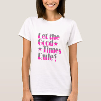 Let good times rule wording in pink and grey T-Shirt
