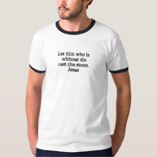 Let him without sin cast the stone. shirts