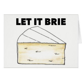LET IT BRIE (BE) Funny Cheese Wedge Foodie Cooking Card