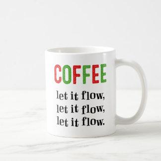 Let It Flow, Let It Flow, Let It Flow Coffee Mug