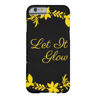 Let It Glow Barely There iPhone 6 Case