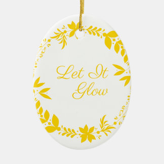 Let It Glow Ceramic Ornament