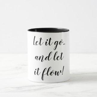 Let it go & let it flow. mug