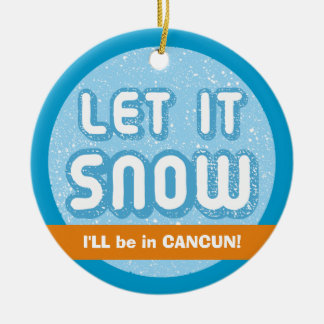 LET IT SNOW I'll be in Cancun! Customizable Text Ceramic Ornament