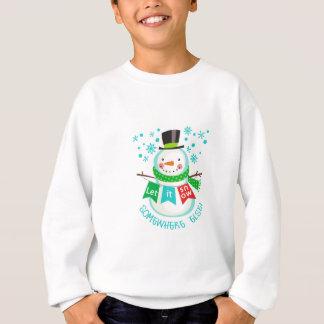 Let It Snow Somewhere Else! Sweatshirt