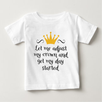 Let ME adjust my crown Baby T-Shirt
