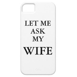 Let Me Ask My Wife Phone Cover