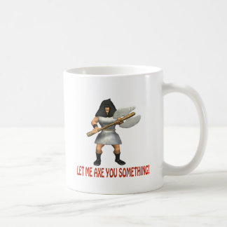 Let Me Axe You Something Coffee Mug