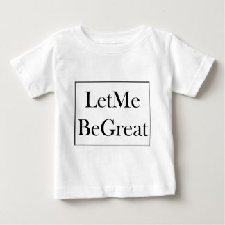 Let Me Be Great Baby T-Shirt