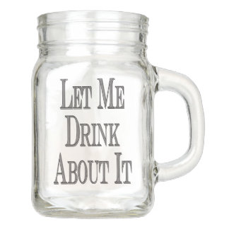 Let Me Drink About It Mason Jar