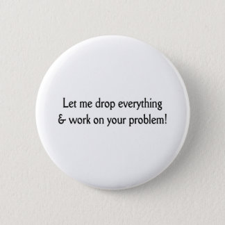 Let me drop everything 6 cm round badge