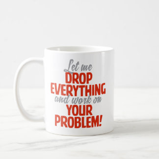 """Let Me Drop Everything"" Funny Coffee Mug"