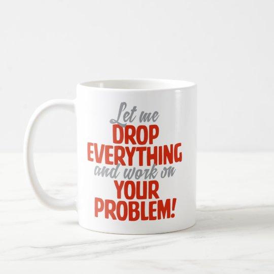 """Let Me Drop Everything"" Funny Coffee Mug"