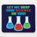 Let Me Drop Some Science On You