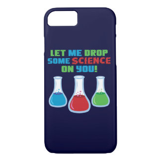 Let Me Drop Some Science On You iPhone 7 Case