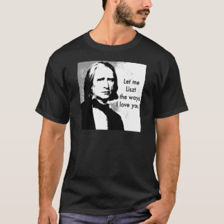 Let me Liszt the ways I love T-Shirt