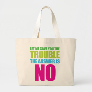 Let Me Save You the Trouble, the Answer Is No Large Tote Bag