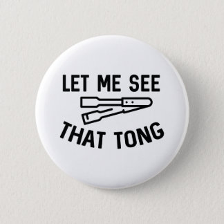 Let Me See That Tong 6 Cm Round Badge